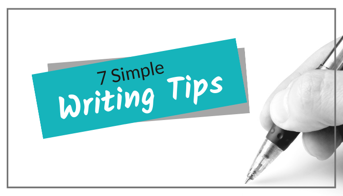 7 Simple Writing Tips (A little goes a long way!)