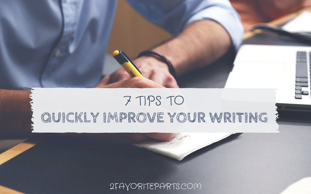 7 Tips To Quickly Improve Your Writing