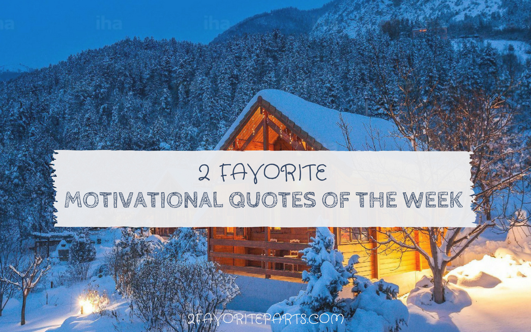 2 Favorite Motivational Quotes This Week