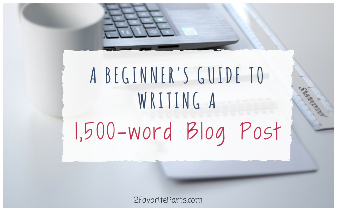 A Beginner's Guide to Writing a 1,500-word Blog Post