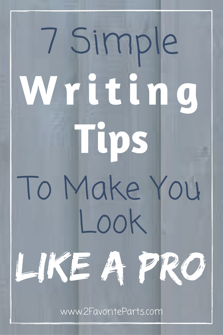 7 Writing Tips to Make You Look Like a Pro