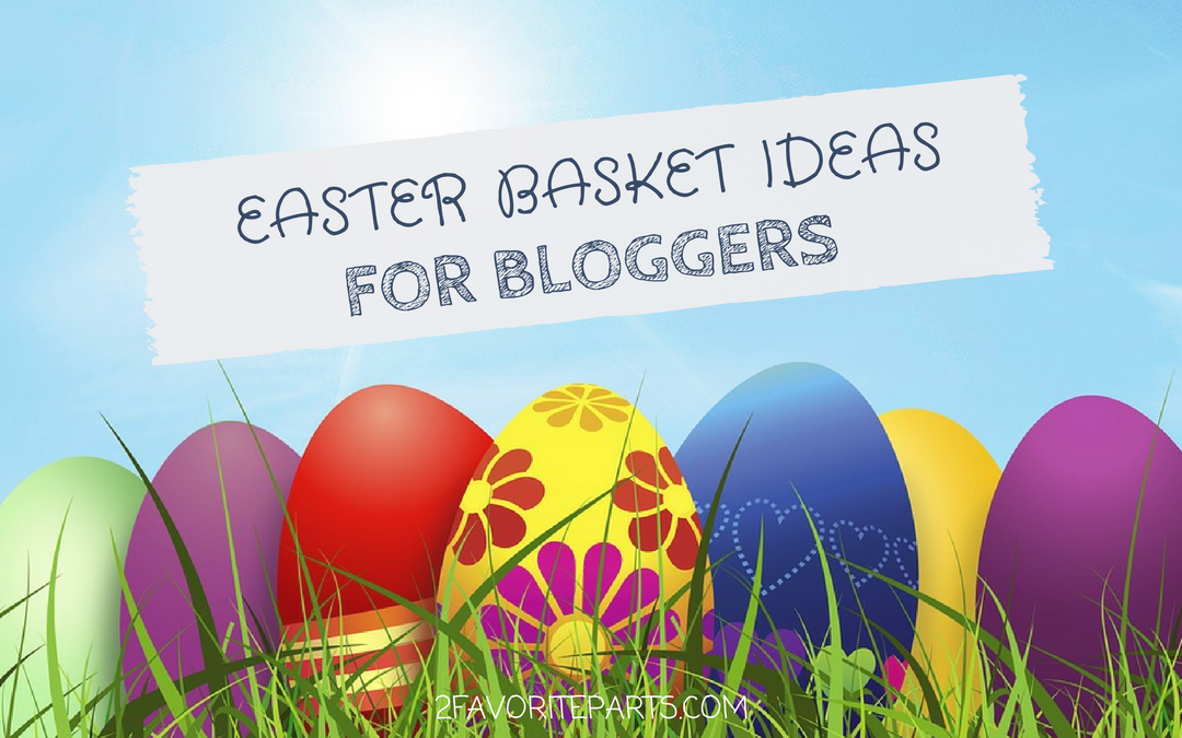 Easter Basket Ideas for Bloggers