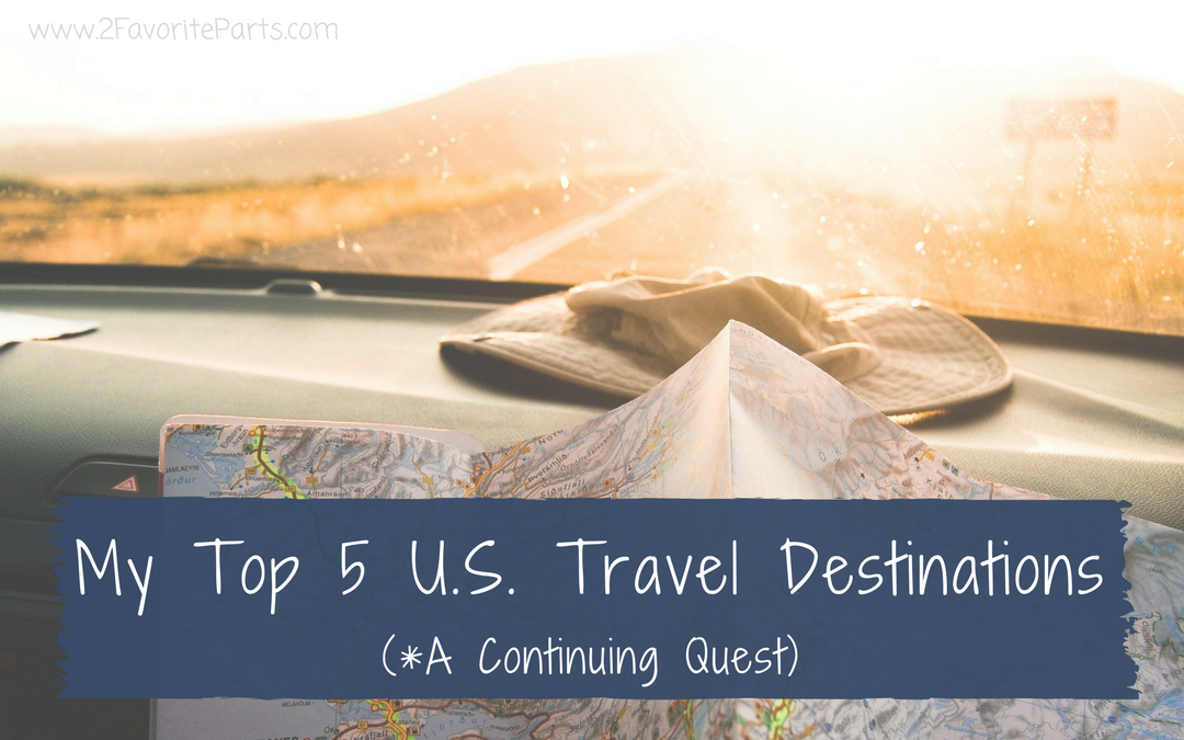My Top 5 U.S. Travel Destinations (A Continuing Quest)