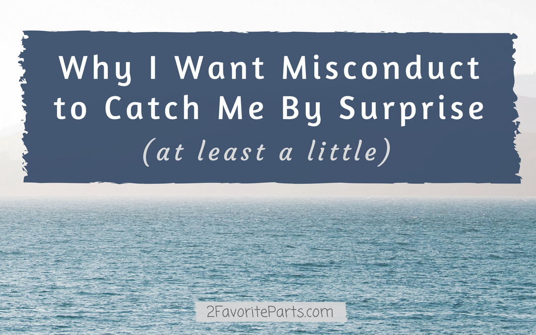 Why I Want Misconduct to Catch Me By Surprise (at least a little)