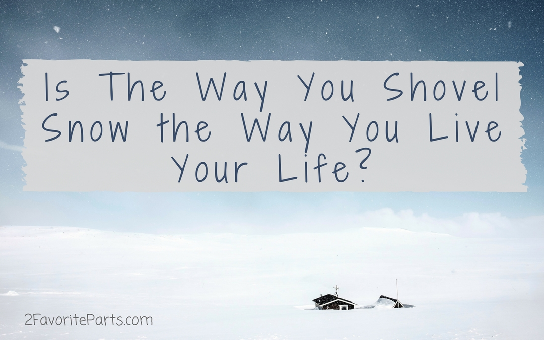 Is The Way You Shovel Snow the Way You Live Your Life?