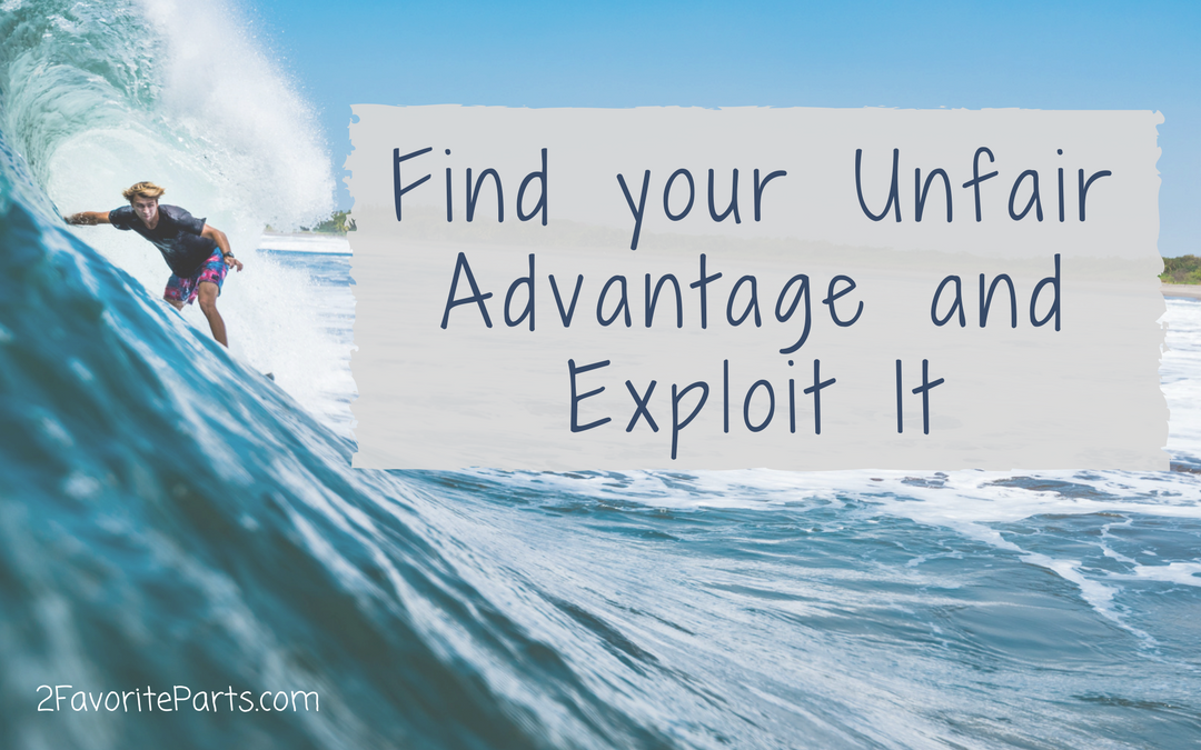 Find your Unfair Advantage and (Lovingly) Exploit It