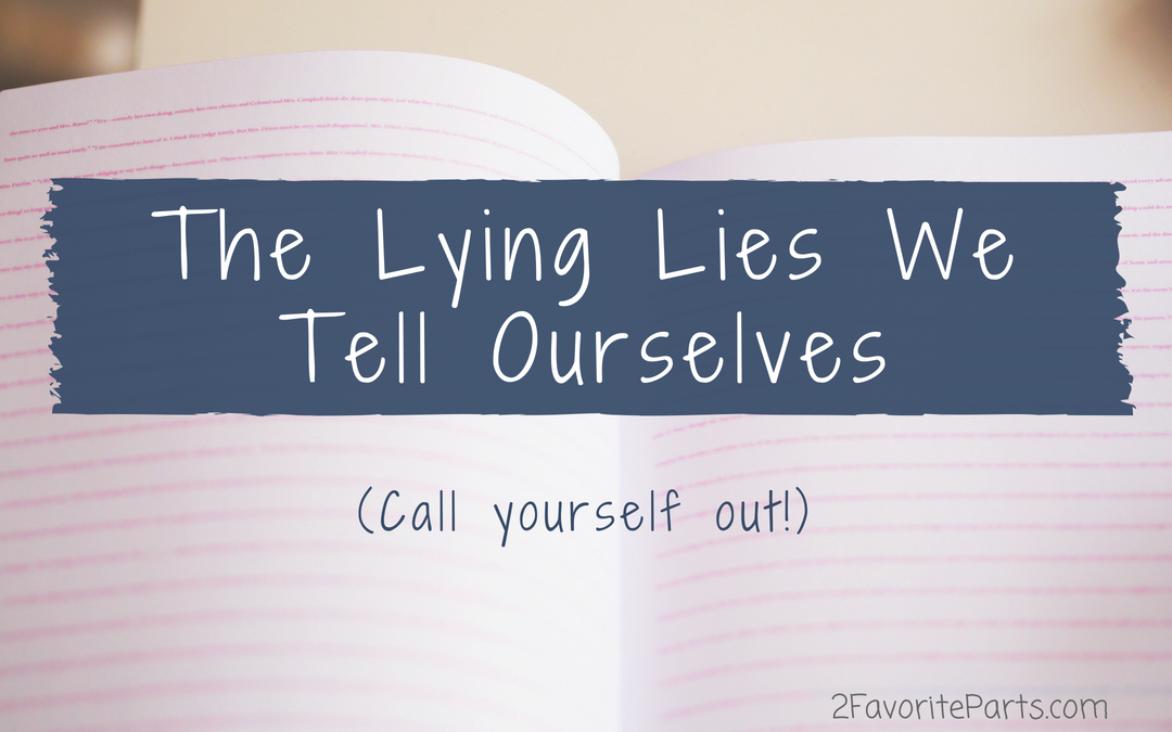 The Lying Lies We Tell Ourselves (Call yourself out!)