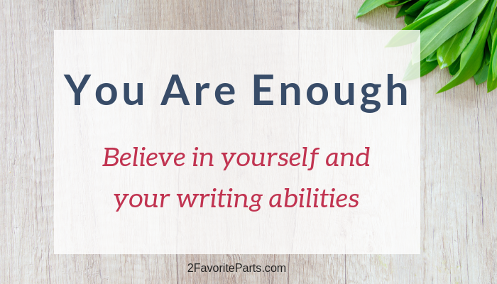 You Are Enough: Believe in Yourself and Your Writing Abilities