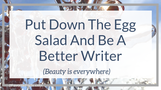 Put Down The Egg Salad And Be A Better Writer (Details, Details)