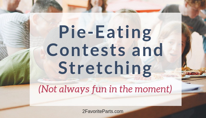 Pie-Eating Contests and Stretching Yourself (Not Always Fun in the Moment)